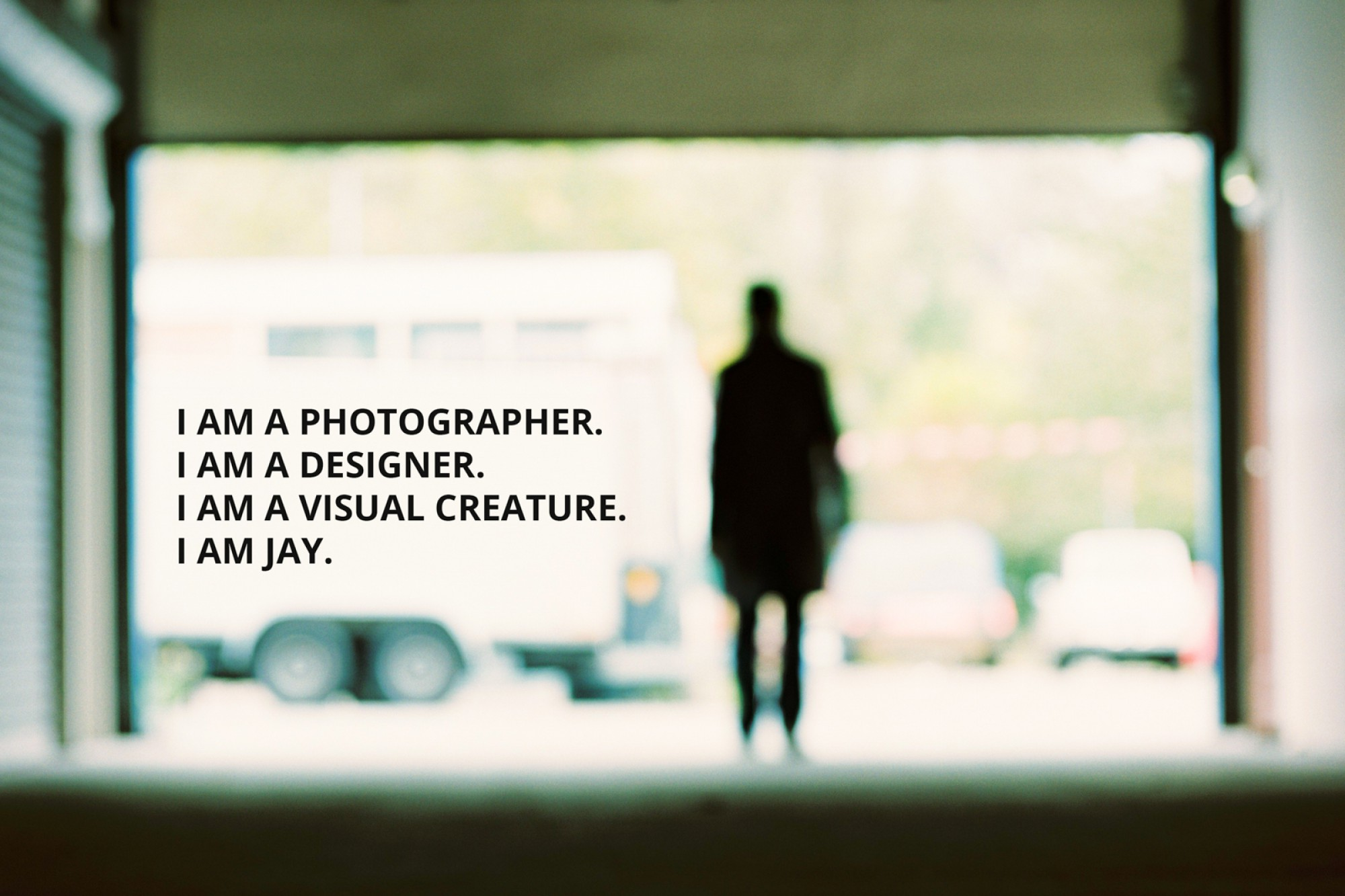 I am a photographer. I am a designer. I am a visual creature. I am Jay.
